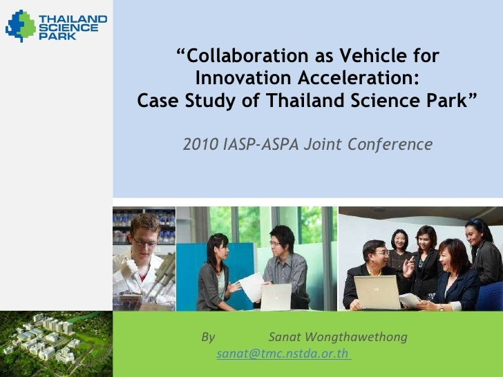 """ Collaboration as Vehicle for  Innovation Acceleration : Case Study of Thailand Science Park "" 2010 IASP-ASPA Joint Confe..."