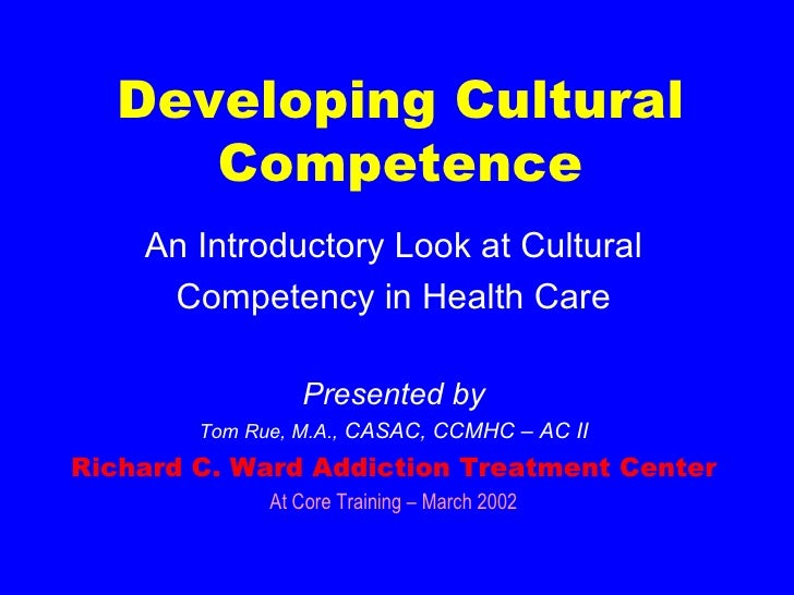 Developing Cultural Competence An Introductory Look at Cultural Competency in Health Care Presented by Tom Rue, M.A.,  CAS...