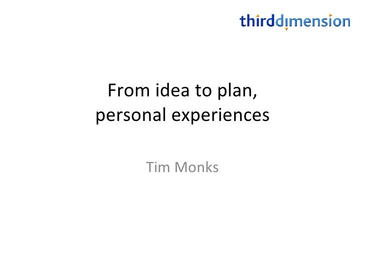 From idea to plan, personal experiences Tim Monks
