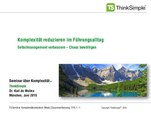 TS Seminar Komplexitätsreduktion Modul Zusammenfassung V15.1 / 1 Copyright ThinkSimple® 2015 Unternehmenskonzept Seminar ü...
