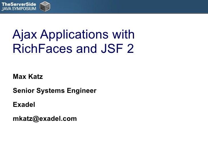 Ajax Applications with RichFaces and JSF 2 <ul><li>Max Katz </li></ul><ul><li>Senior Systems Engineer </li></ul><ul><li>Ex...