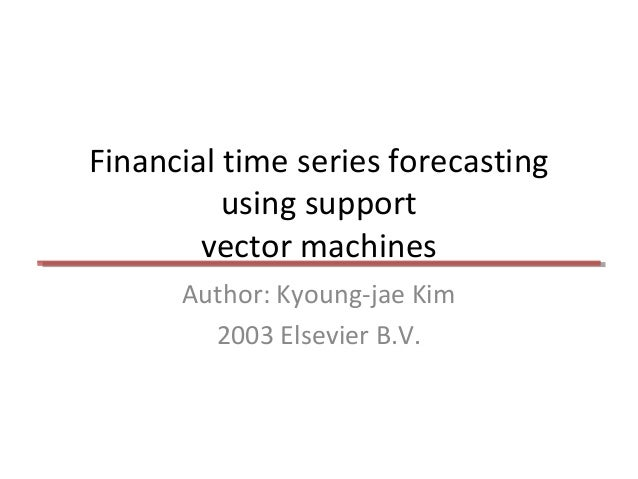 Financial time series forecasting using support vector machines Author: Kyoung-jae Kim 2003 Elsevier B.V.