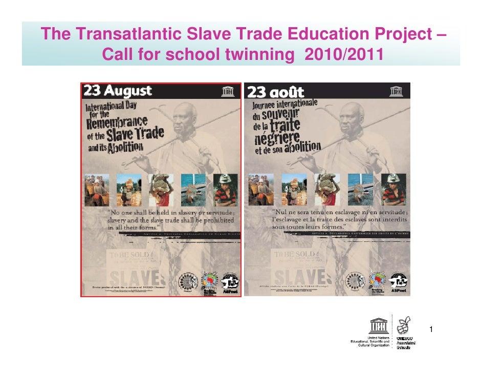 The Transatlantic Slave Trade Education Project –       Call for school twinning 2010/2011                                ...