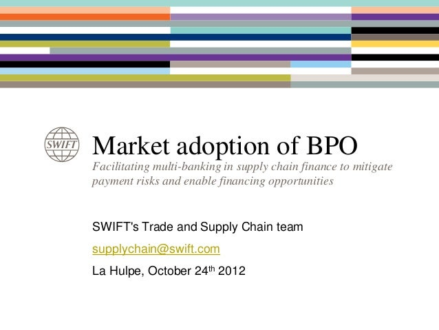 Market adoption of BPOFacilitating multi-banking in supply chain finance to mitigatepayment risks and enable financing opp...