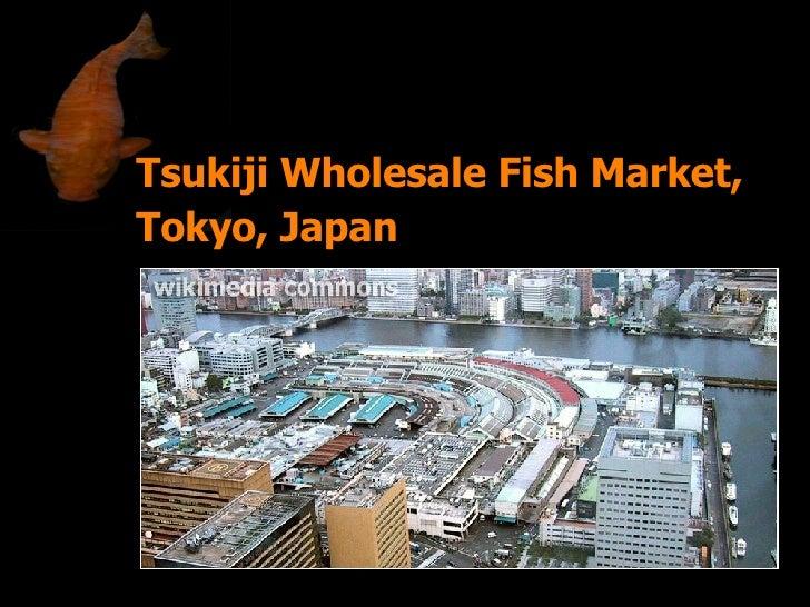 Tsukiji Wholesale Fish Market,  Tokyo, Japan