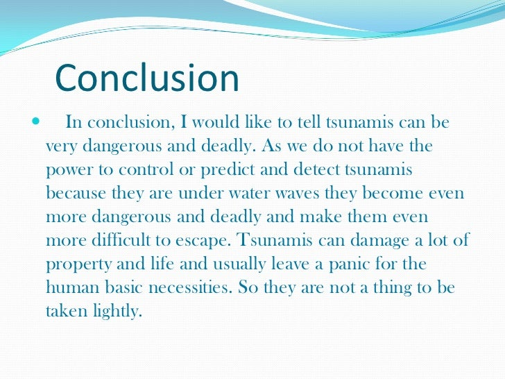 tsunami conclusion essay Tsunami conclusion essay we know what makes a truly great writing service it's our guarantee of timely delivery, high quality of writing, communication between.