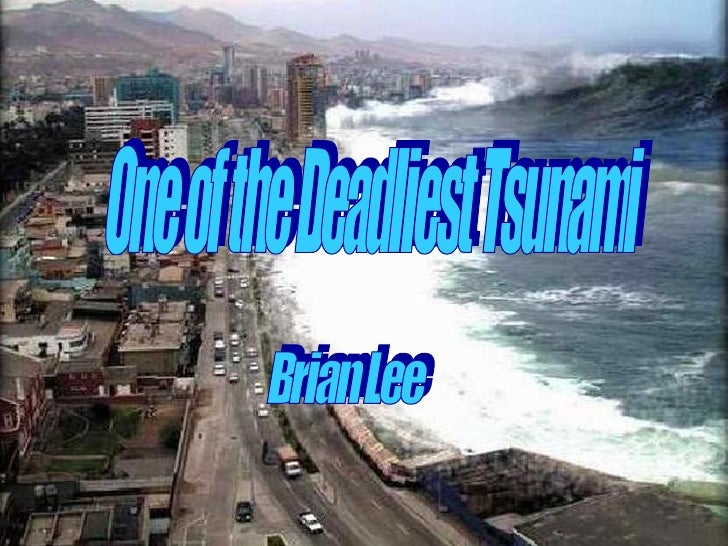 One of the Deadliest Tsunami Brian Lee