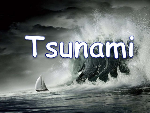 Tsunami a natural disasterNatural Disasters Tsunami