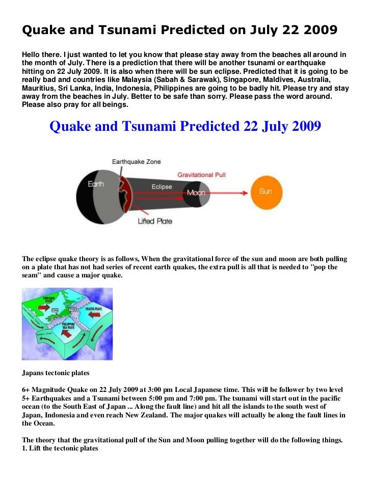 Quake and Tsunami Predicted on July 22 2009Hello there. I just wanted to let you know that please stay away from the beach...
