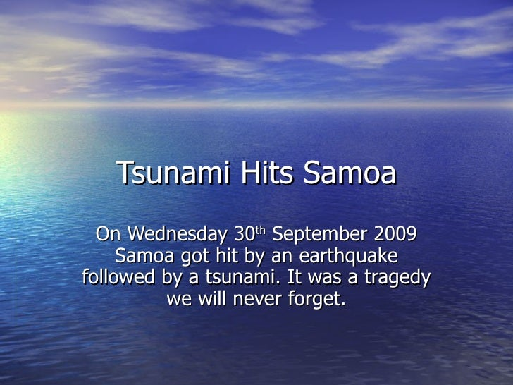 Tsunami Hits Samoa On Wednesday 30 th  September 2009 Samoa got hit by an earthquake followed by a tsunami. It was a trage...