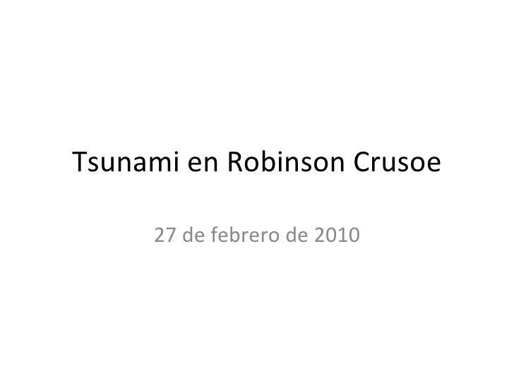 Tsunami en Robinson Crusoe 27 de febrero de 2010