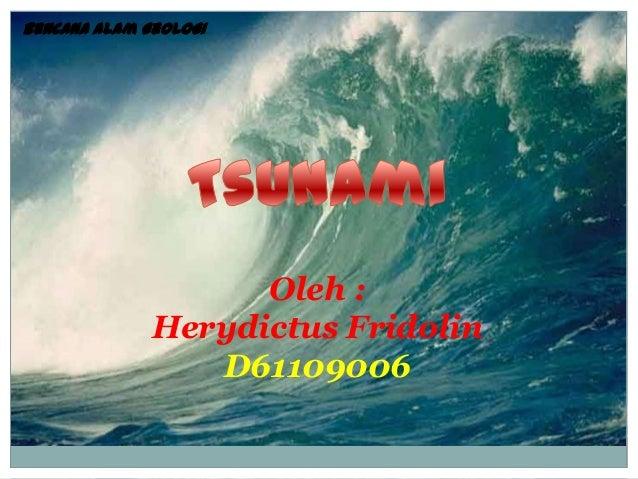 Bencana Alam GeologiOleh :Herydictus FridolinD61109006