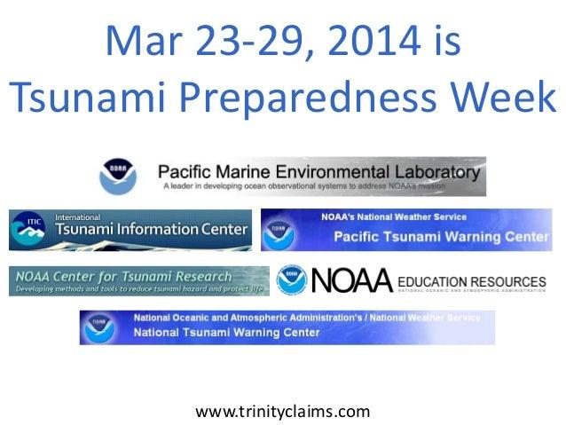 Mar 23-29, 2014 is Tsunami Preparedness Week www.trinityclaims.com