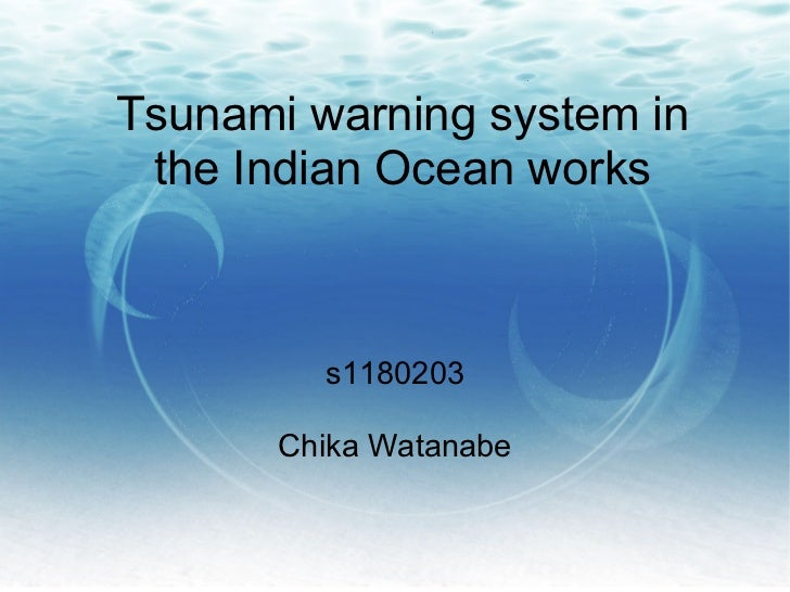 Tsunami warning system in the Indian Ocean works         s1180203       Chika Watanabe
