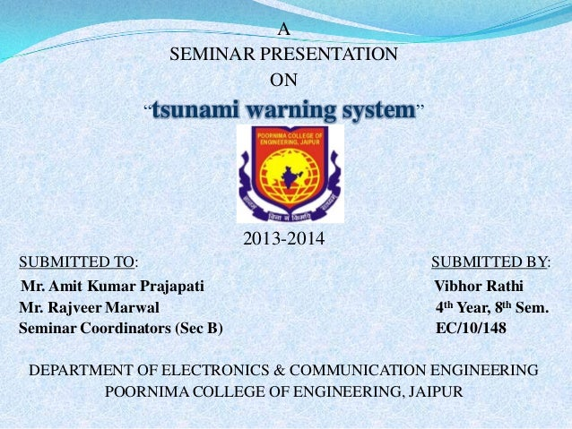 """A SEMINAR PRESENTATION ON """"tsunami  warning system""""  2013-2014 SUBMITTED TO:  SUBMITTED BY:  Mr. Amit Kumar Prajapati Mr. ..."""