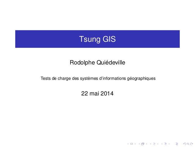 Tsung GIS Rodolphe Quiédeville Tests de charge des systèmes d'informations géographiques 22 mai 2014