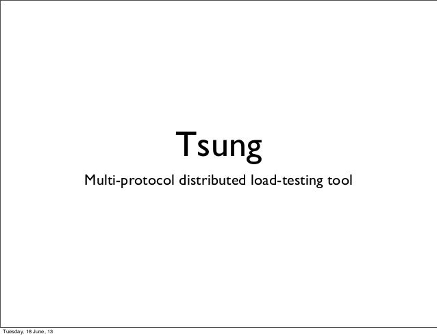 TsungMulti-protocol distributed load-testing toolTuesday, 18 June, 13