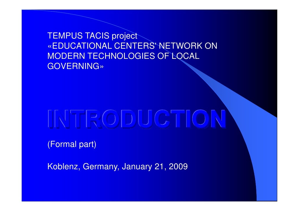 TEMPUS TACIS project «EDUCATIONAL CENTERS' NETWORK ON MODERN TECHNOLOGIES OF LOCAL GOVERNING»     INTRODUCTION (Formal par...