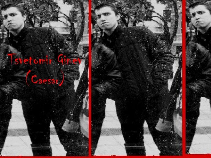 Tsvetomir Ginev   C   (Caesar)