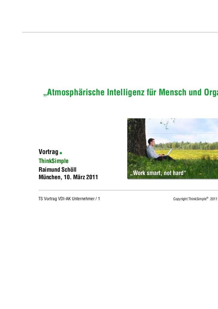 """Unternehmenskonzept  """"Atmosphärische Intelligenz für Mensch und Organisation"""".Vortrag   .ThinkSimpleRaimund Schöll        ..."""