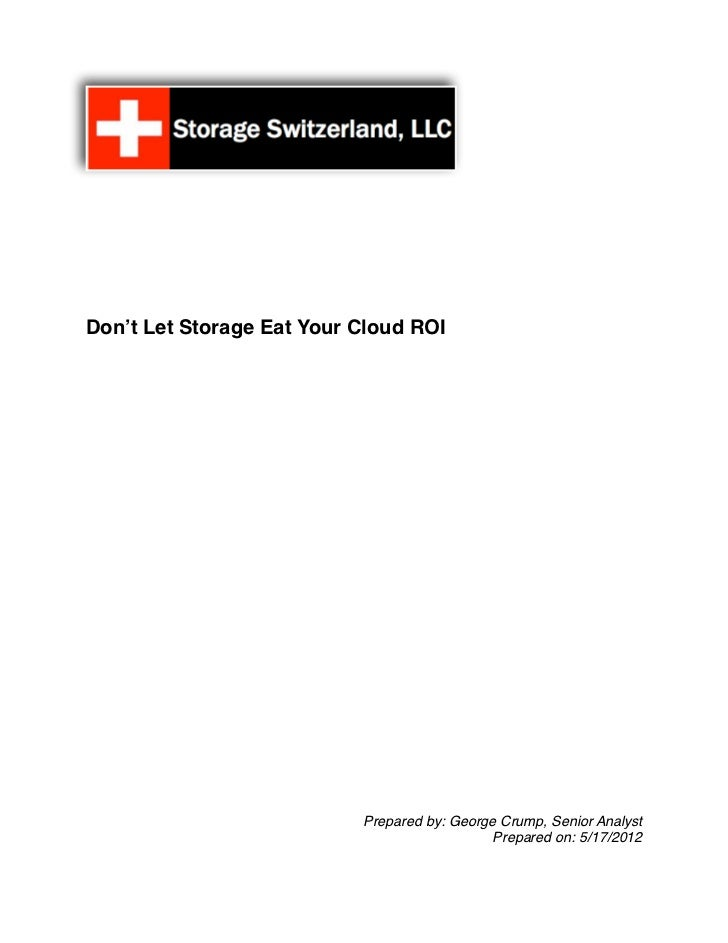 Don't Let Storage Eat Your Cloud ROI                           Prepared by: George Crump, Senior Analyst                  ...