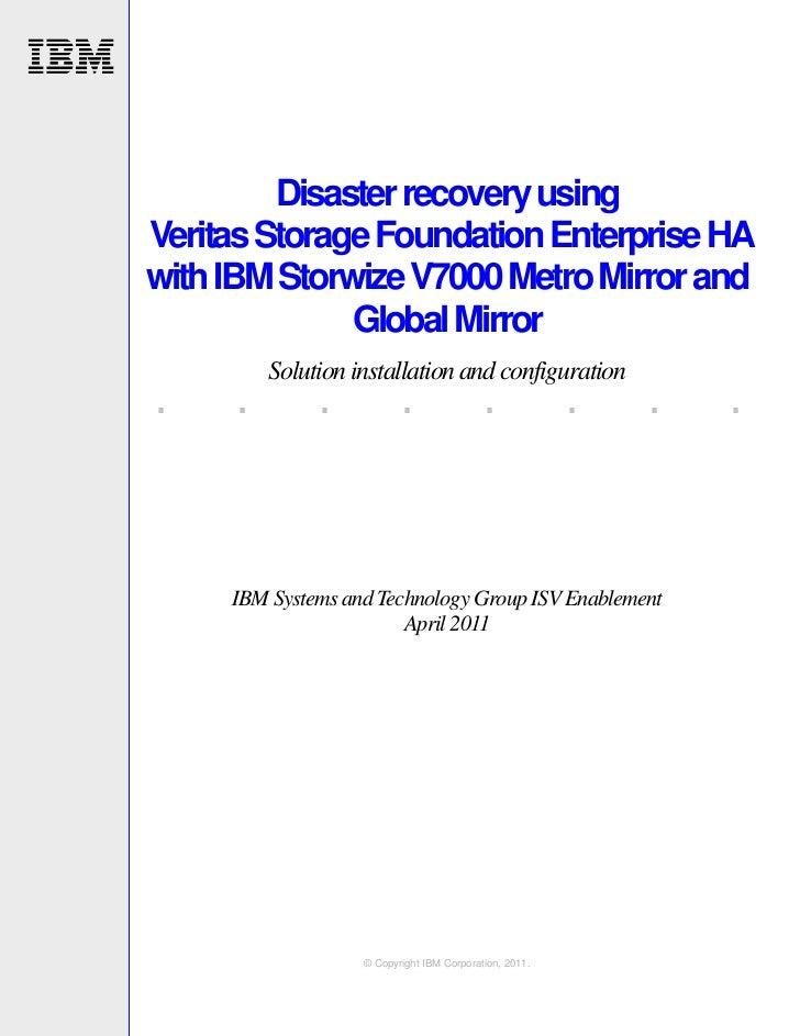 Disaster recovery usingVeritas Storage Foundation Enterprise HAwith IBM Storwize V7000 Metro Mirror and              Globa...
