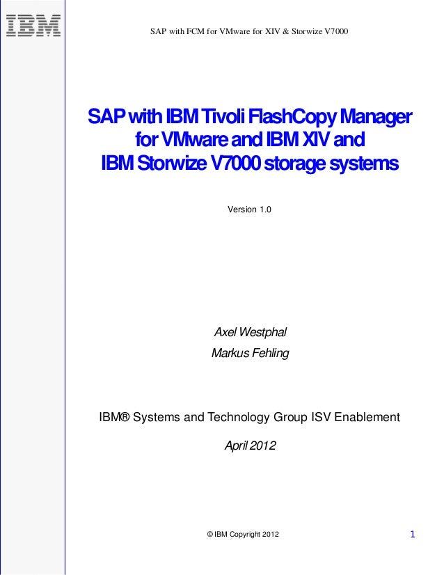SAP with FCM for VMware for XIV & Storwize V7000 © IBM Copyright 2012 1 SAPwithIBMTivoliFlashCopyManager forVMwareandIBMXI...