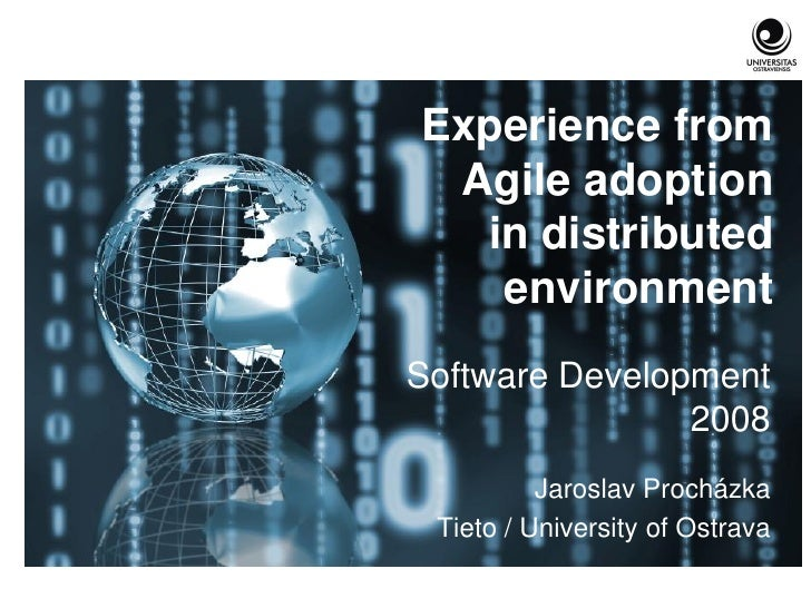 Experience from Agile adoption  in distributed   environmentSoftware Development                2008          Jaroslav Pro...