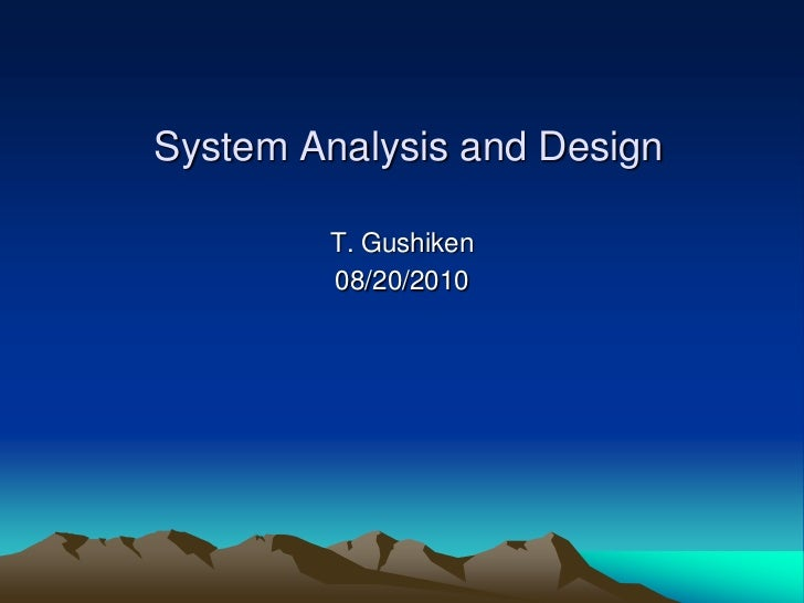 System Analysis And Design 2011: http://www.slideshare.net/tgushi12/t-system-analysis-and-design-2011