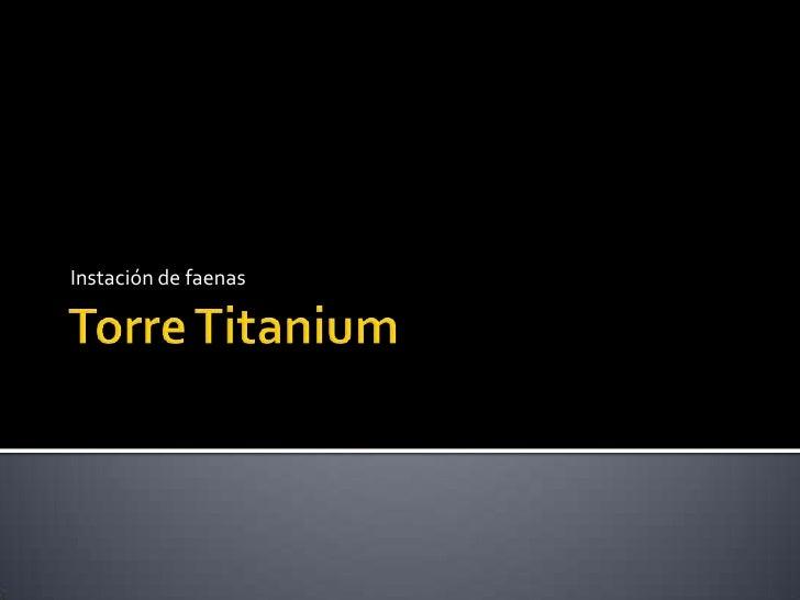 Instalacion de faenas Torre Titanium