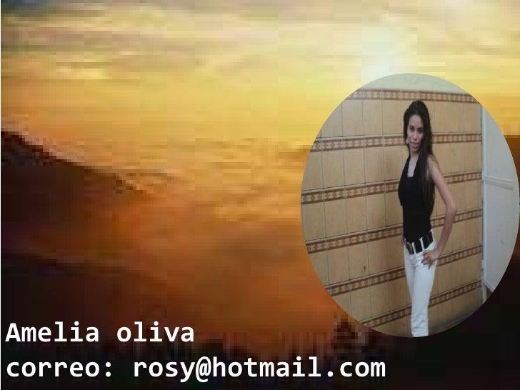 Amelia olivacorreo:rosy@hotmail.com<br />
