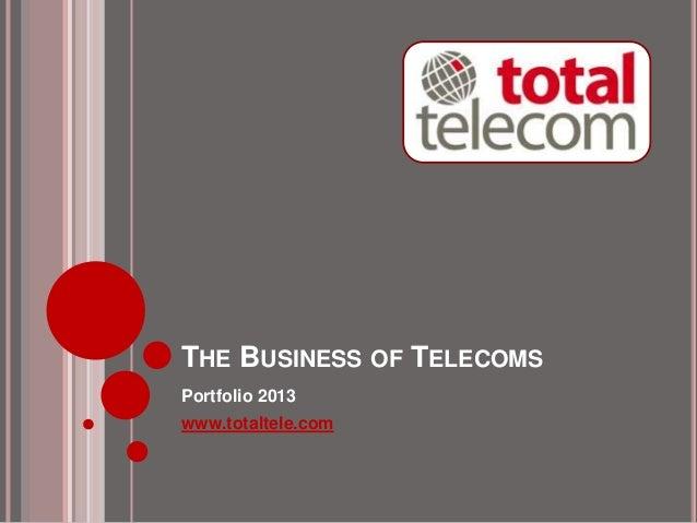 THE BUSINESS OF TELECOMSPortfolio 2013www.totaltele.com