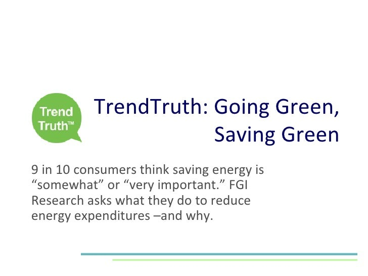 "TrendTruth: Going Green, Saving Green 9 in 10 consumers think saving energy is ""somewhat"" or ""very important."" FGI Researc..."