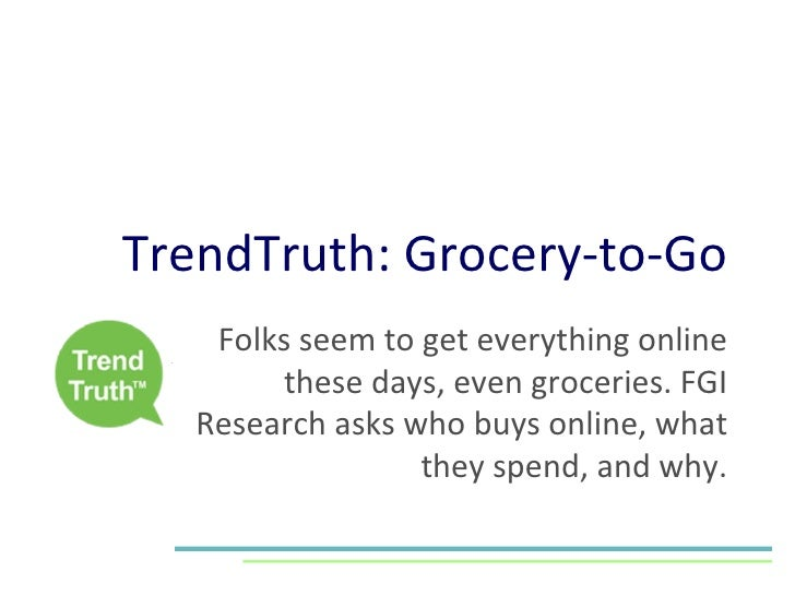 TrendTruth: Grocery-to-Go Folks seem to get everything online these days, even groceries. FGI Research asks who buys onlin...
