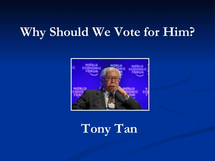 Tony Tan: Why Should We Vote for Him?