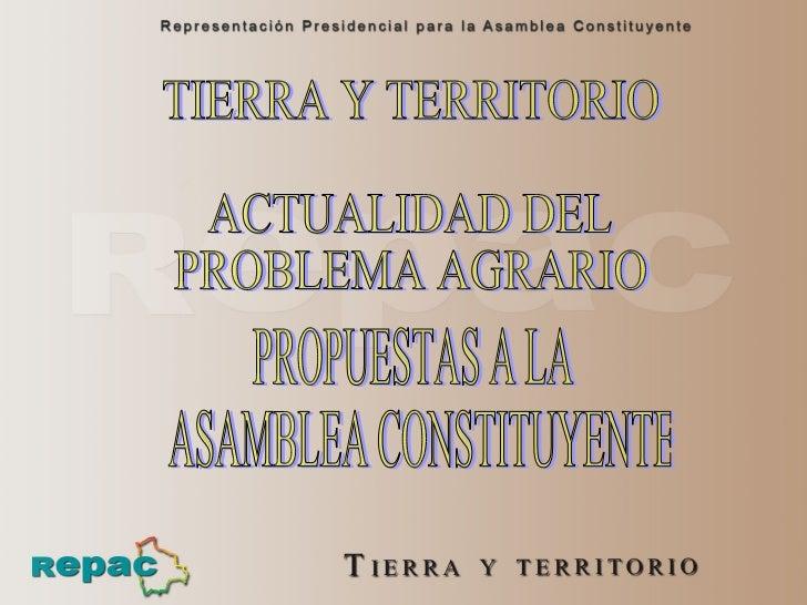 TIERRA Y TERRITORIO ACTUALIDAD DEL  PROBLEMA AGRARIO PROPUESTAS A LA ASAMBLEA CONSTITUYENTE