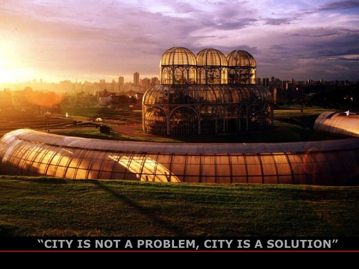 """CITY IS NOT A PROBLEM, CITY IS A SOLUTION""                                            jaime lerner                       ..."