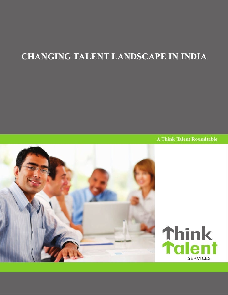 CHANGING TALENT LANDSCAPE IN INDIA                        A Think Talent Roundtable