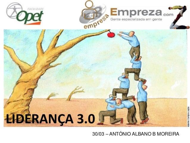30/03 – ANTÓNIO ALBANO B MOREIRA LIDERANÇA 3.0