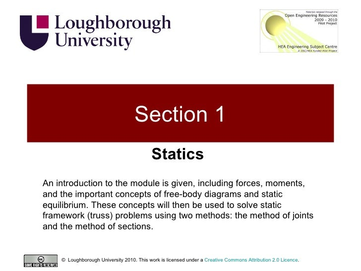 Section 1 Statics ©  Loughborough University 2010. This work is licensed under a  Creative Commons Attribution 2.0 Licence...