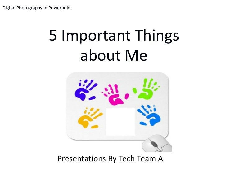 Digital Photography in Powerpoint                     5 Important Things                         about Me                 ...