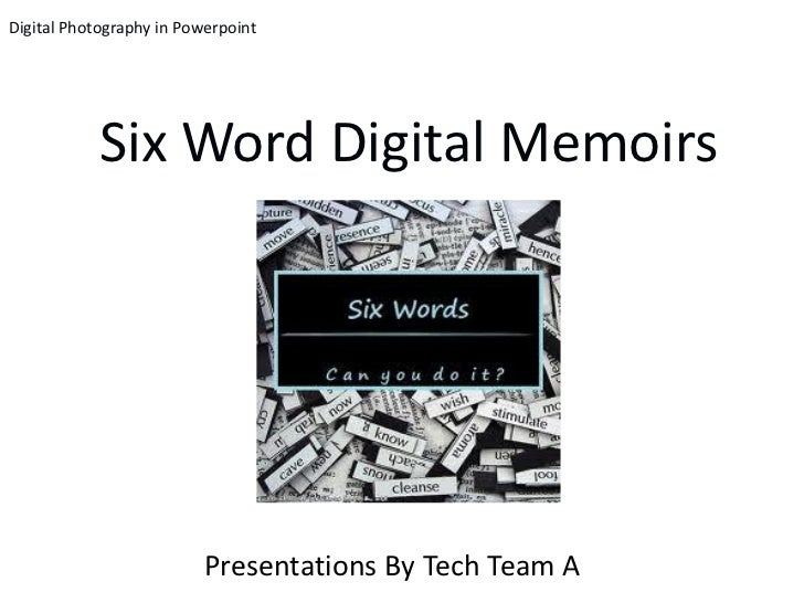 TTA: 6 Word Digital Memoirs