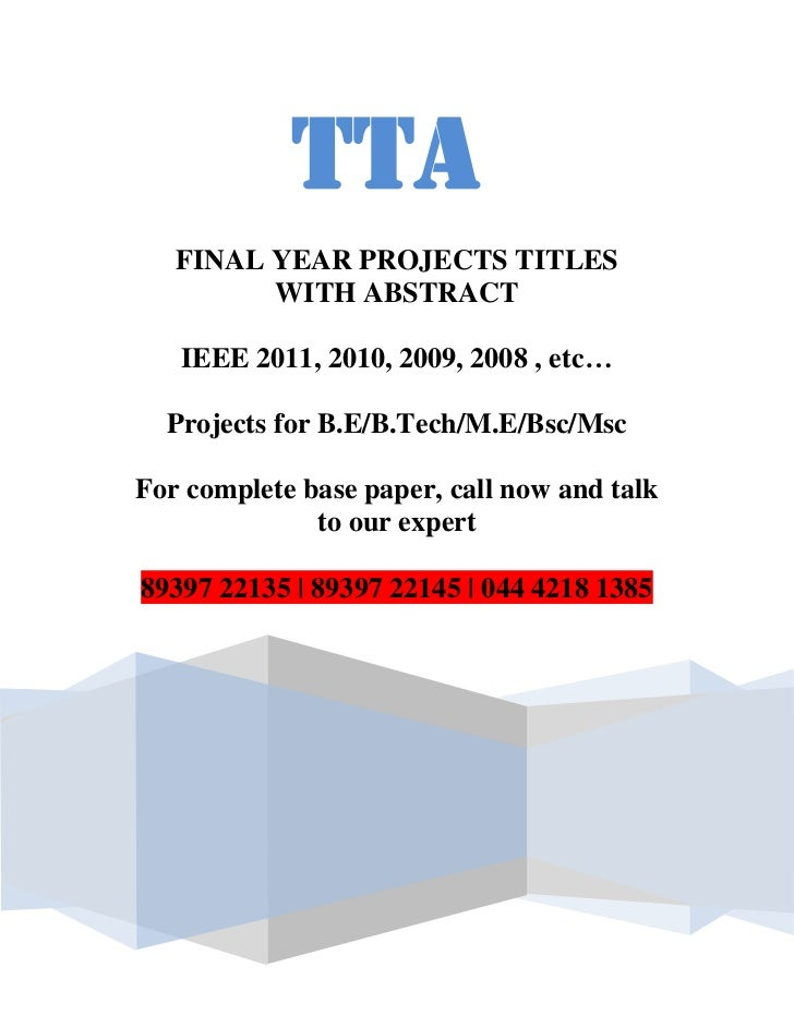 TTA   FINAL YEAR PROJECTS TITLES         WITH ABSTRACT   IEEE 2011, 2010, 2009, 2008 , etc…  Projects for B.E/B.Tech/M.E/B...