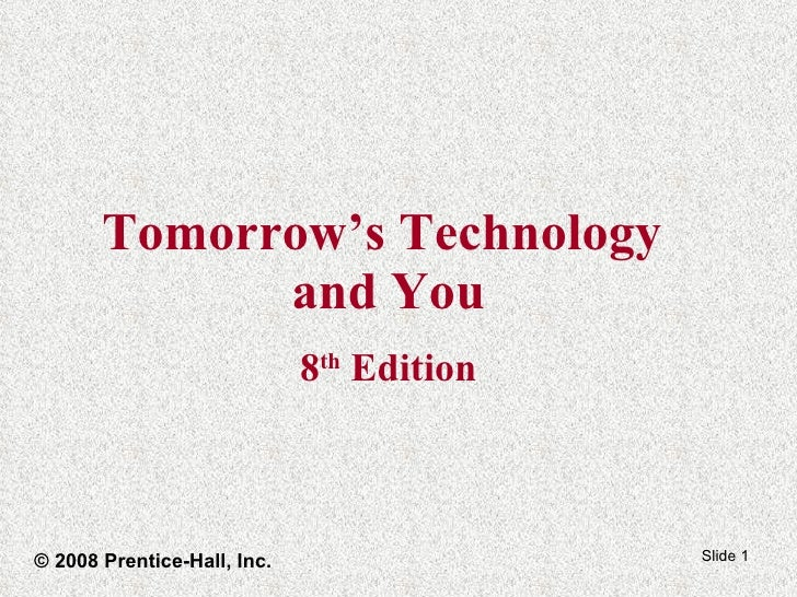 Tomorrow's Technology  and You 8 th  Edition © 2008 Prentice-Hall, Inc.