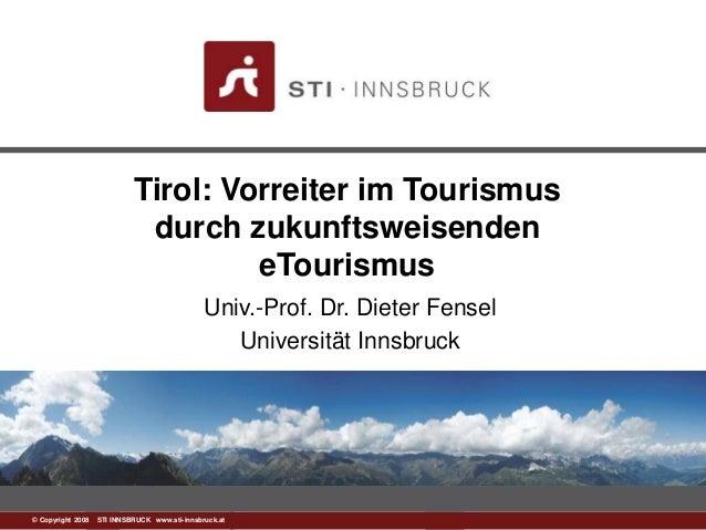 1© Copyright 2008 STI INNSBRUCK www.sti-innsbruck.at Tirol: Vorreiter im Tourismus durch zukunftsweisenden eTourismus Univ...