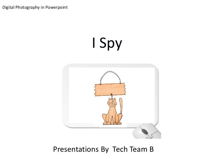 Digital Photography in Powerpoint                                    I Spy                         Presentations By Tech T...