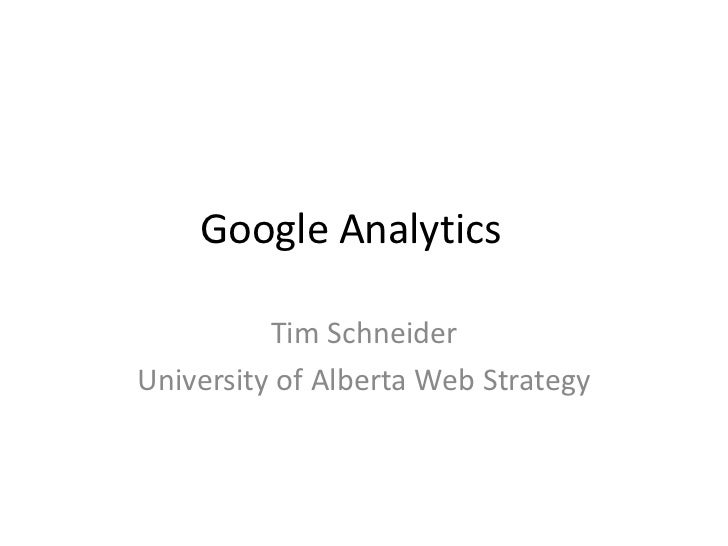 Google Analytics	<br />Tim Schneider<br />University of Alberta Web Strategy<br />