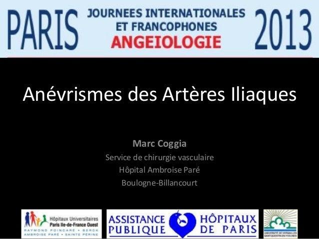 Anévrismes des Artères Iliaques                Marc Coggia         Service de chirurgie vasculaire             Hôpital Amb...