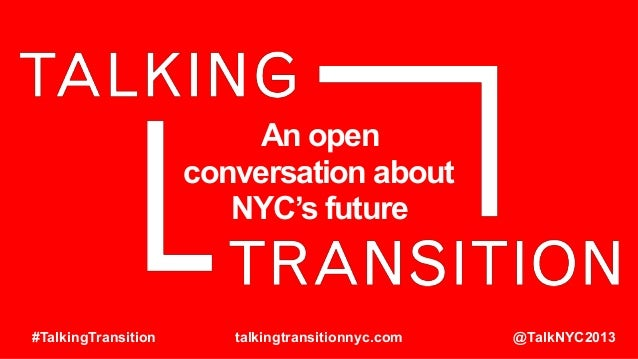 An open conversation about NYC's future  #TalkingTransition  talkingtransitionnyc.com  @TalkNYC2013