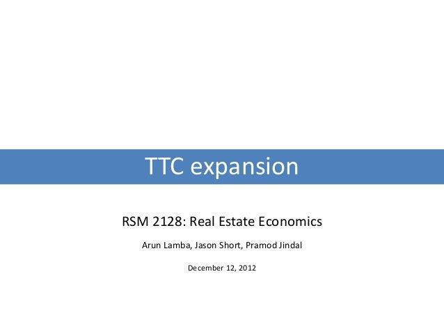 TTC expansionRSM 2128: Real Estate Economics   Arun Lamba, Jason Short, Pramod Jindal             December 12, 2012
